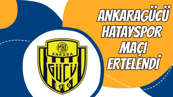 Ankaragücü Hatayspor maçı ertelendi!