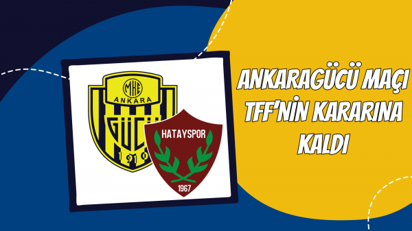 Ankaragücü maçı TFF'nin kararına kaldı