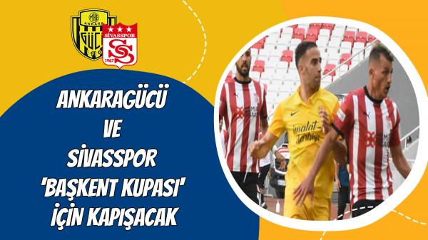 Ankaragücü ve Sivasspor 'Başkent Kupası' için kapışacak