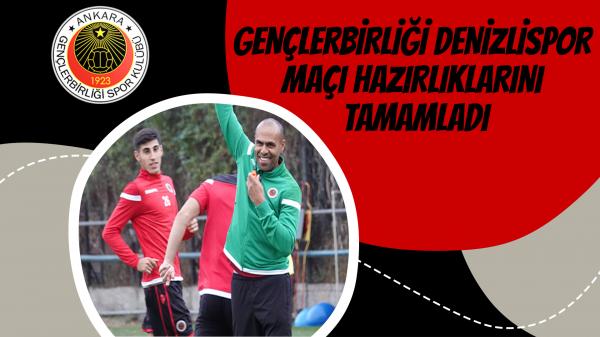 Gençlerbirliği Denizlispor maçı hazırlıklarını tamamladı