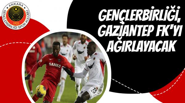 Gençlerbirliği, Gaziantep FK'yı ağırlayacak