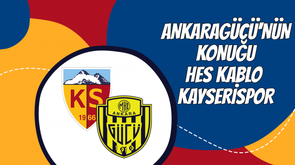 MKE Ankaragücü'nün konuğu Hes Kablo Kayserispor