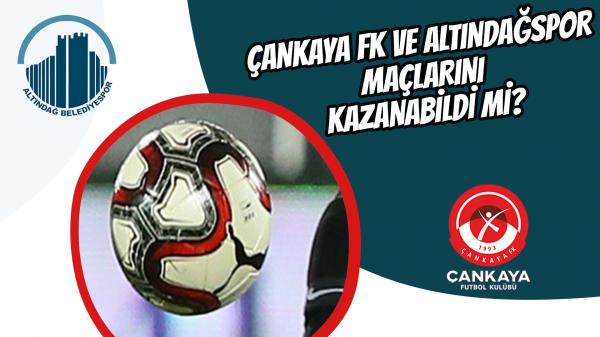 Çankaya FK ve Altındağspor, maçlarını kazanabildi mi?