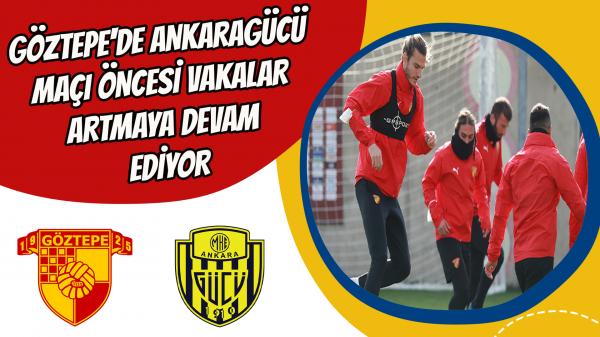 Göztepe'de Ankaragücü maçı öncesi vakalar artmaya devam ediyor