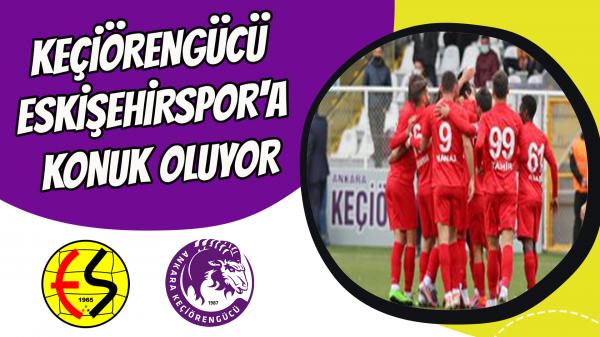 Keçiörengücü Eskişehirspor'a konuk oluyor