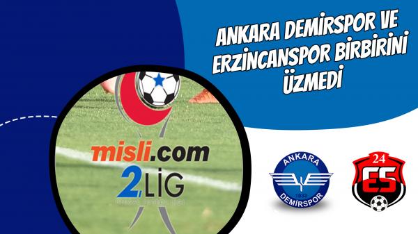 Ankara Demirspor ve Erzincanspor birbirini üzmedi