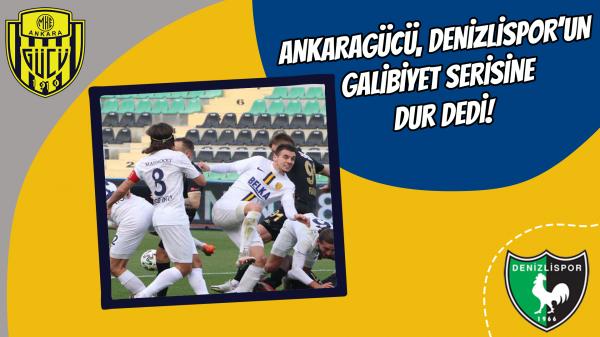Ankaragücü, Denizlispor'un galibiyet serisine dur dedi!