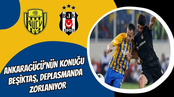 Ankaragücü'nün konuğu Beşiktaş, deplasmanda zorlanıyor