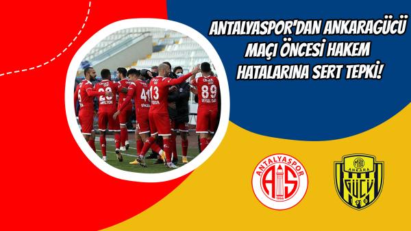 Antalyaspor'dan Ankaragücü maçı öncesi hakem hatalarına sert tepki!
