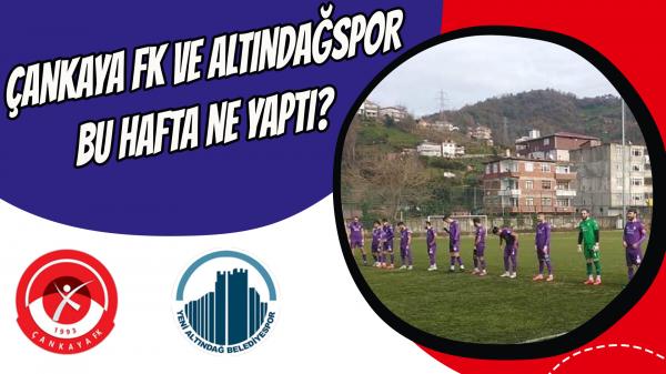 Çankaya Fk ve Altındağspor bu hafta ne yaptı?