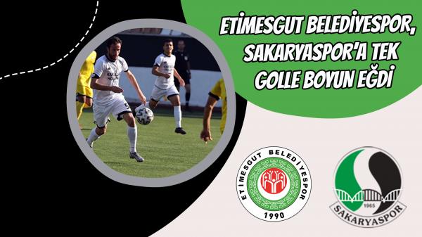 Etimesgut Belediyespor, Sakaryaspor'a tek golle boyun eğdi