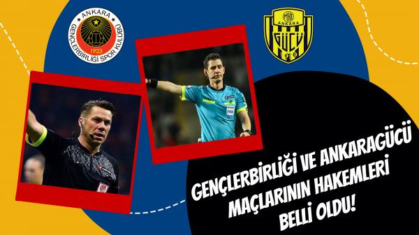 Gençlerbirliği ve Ankaragücü maçlarının hakemleri belli oldu!