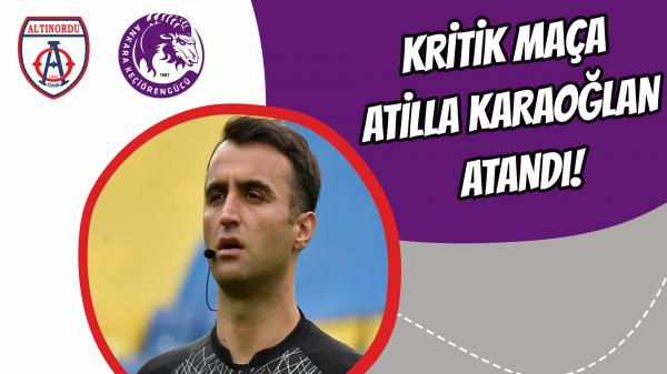 Kritik maça Atilla Karaoğlan atandı!