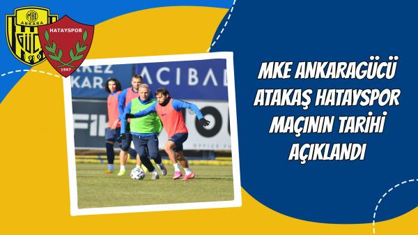 MKE Ankaragücü-Atakaş Hatayspor maçının tarihi açıklandı