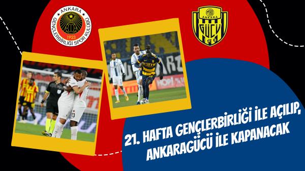 21. Hafta Gençlerbirliği ile açılıp, Ankaragücü ile kapanacak
