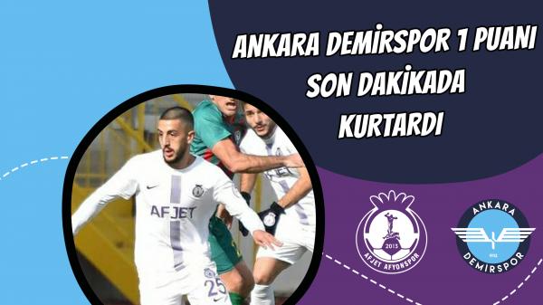 Ankara Demirspor 1 puanı son dakikada kurtardı