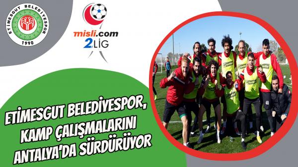 Etimesgut Belediyespor, kamp çalışmalarını Antalya'da sürdürüyor