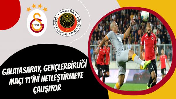 Galatasaray, Gençlerbirliği maçı 11'ini netleştirmeye çalışıyor