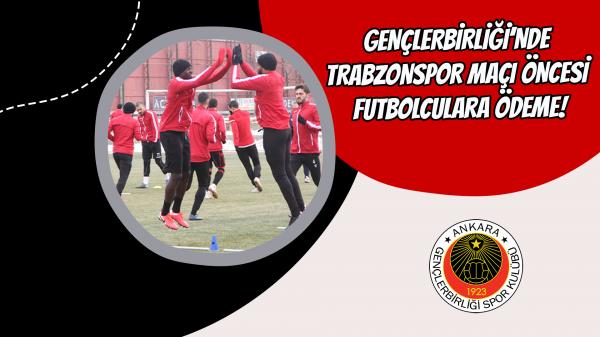Gençlerbirliği'nde Trabzonspor maçı öncesi futbolculara ödeme!