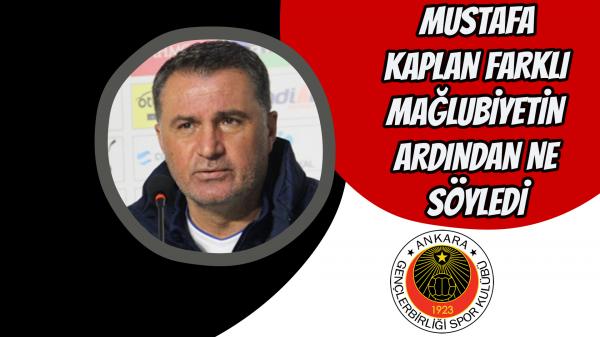 Mustafa Kaplan farklı mağlubiyetin ardından ne söyledi?