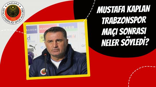 Mustafa Kaplan Trabzonspor maçı sonrası neler söyledi?