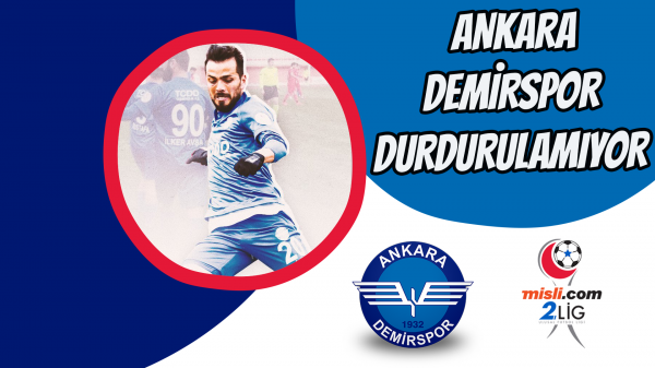 Ankara Demirspor durdurulamıyor