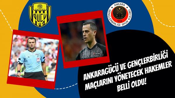 Ankaragücü ve Gençlerbirliği maçlarını yönetecek hakemler belli oldu!