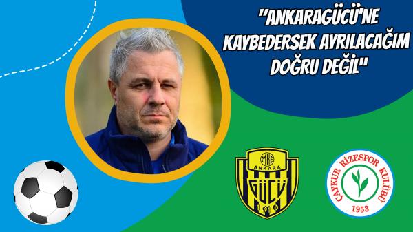 """""""Ankaragücü'ne kaybedersek ayrılacağım doğru değil"""""""