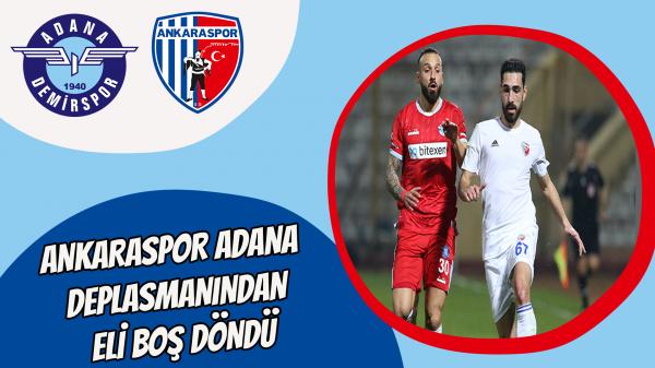 Ankaraspor Adana deplasmanından eli boş döndü