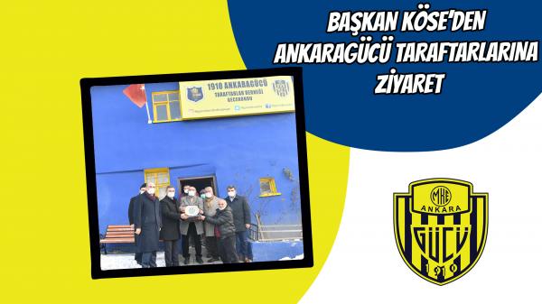Başkan Köse'den Ankaragücü taraftarlarına ziyaret