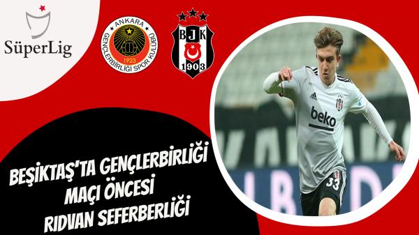 Beşiktaş'ta Gençlerbirliği maçı öncesi  Rıdvan seferberliği