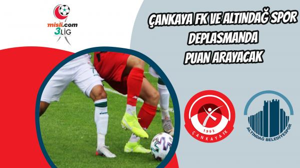 Çankaya FK ve Altındağ Spor deplasmanda puan arayacak