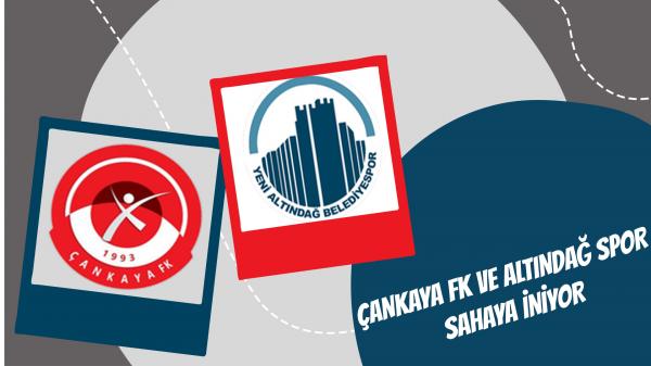 Çankaya FK ve Altındağ Spor sahaya iniyor