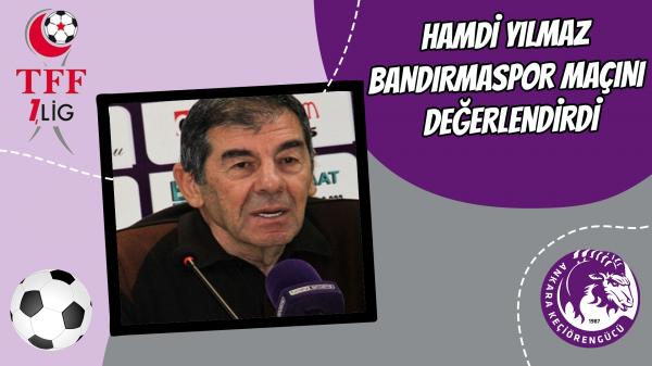 Hamdi Yılmaz Bandırmaspor maçını değerlendirdi