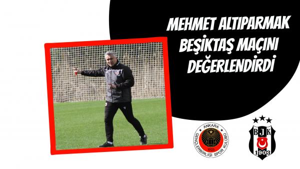 Mehmet Altıparmak Beşiktaş maçını değerlendirdi