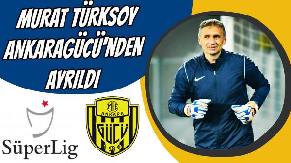 Murat Türksoy, Ankaragücü'nden ayrıldı