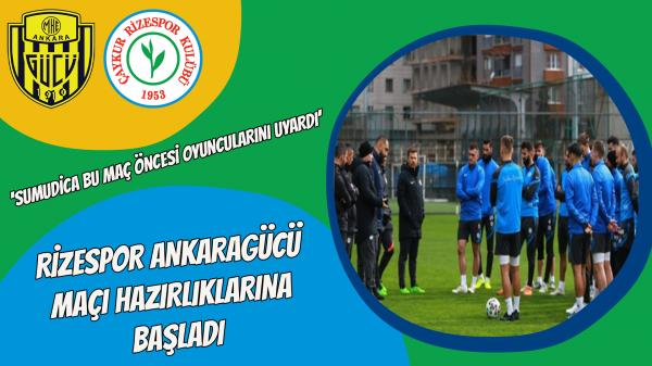 Rizespor Ankaragücü maçı hazırlıklarına başladı
