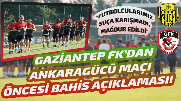 Gaziantep FK'dan Ankaragücü maçı öncesi bahis açıklaması!