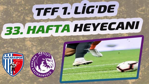TFF 1. Lig'de 33. hafta heyecanı