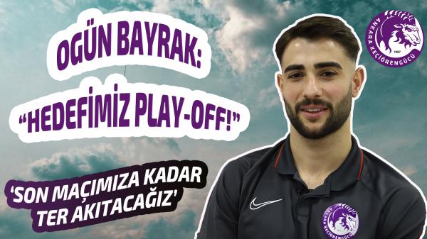 """Ogün Bayrak: """"Hedefimiz play-off!"""""""