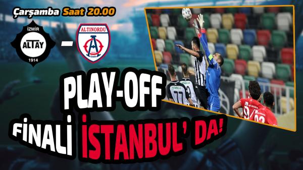 Play-off finali İstanbul'da!