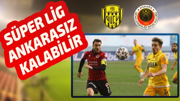 Süper Lig Ankarasız mı kalacak?