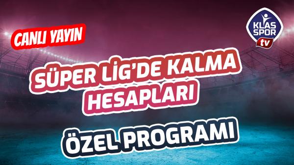Süper Lig'de kalma hesapları