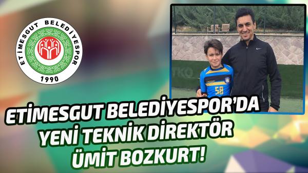 Etimesgut Belediyespor'da yeni teknik direktör Ümit Bozkurt!