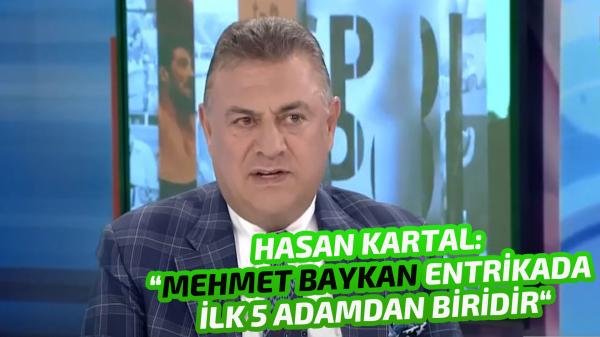 """Hasan Kartal: """"Mehmet Baykan entrikada ilk beş adamdan biridir """""""