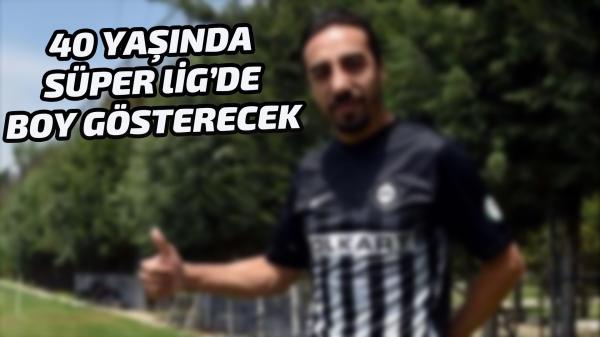 40 yaşında Süper Lig'de boy gösterecek