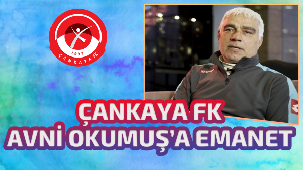 Çankaya FK Avni Okumuş'a emanet
