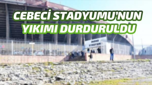 Cebeci Stadyumu'nun yıkımı durduruldu