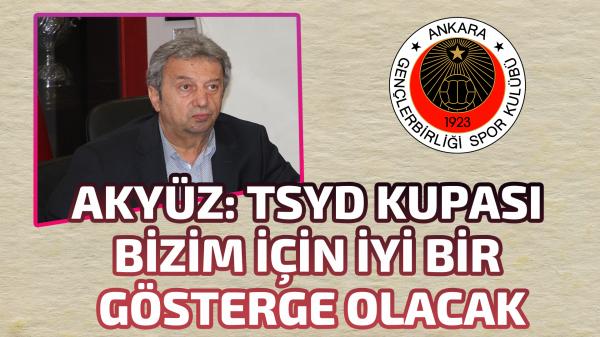 Muammer Akyüz: TSYD Kupası bizim için iyi bir gösterge olacak