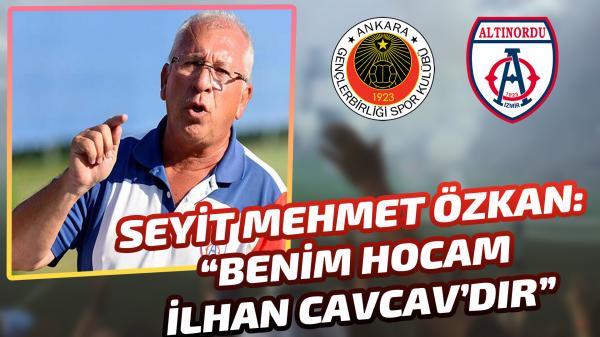 "Seyit Mehmet Özkan: ""Benim hocam İlhan Cavcav'dır"""